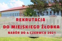 Rekrutacja do miejskiego żłobka – nabór do 4 czerwca 2021 r.